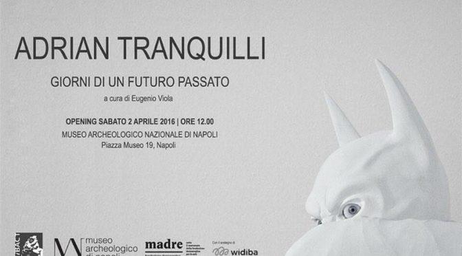 Adrian Tranquilli: GIORNI DI UN FUTURO PASSATO
