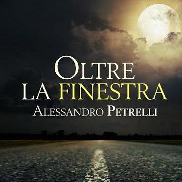 Intervista ad Alessandro Petrelli, autore di Oltre la finestra
